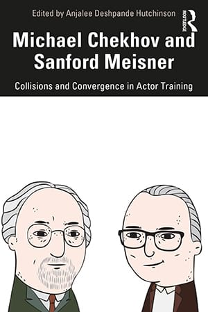 Michael Chekhov, Sanford Meisner: Collisions and Convergence in Actor Training
