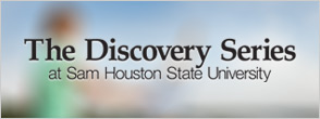 The Discovery Series at Sam Houston State University