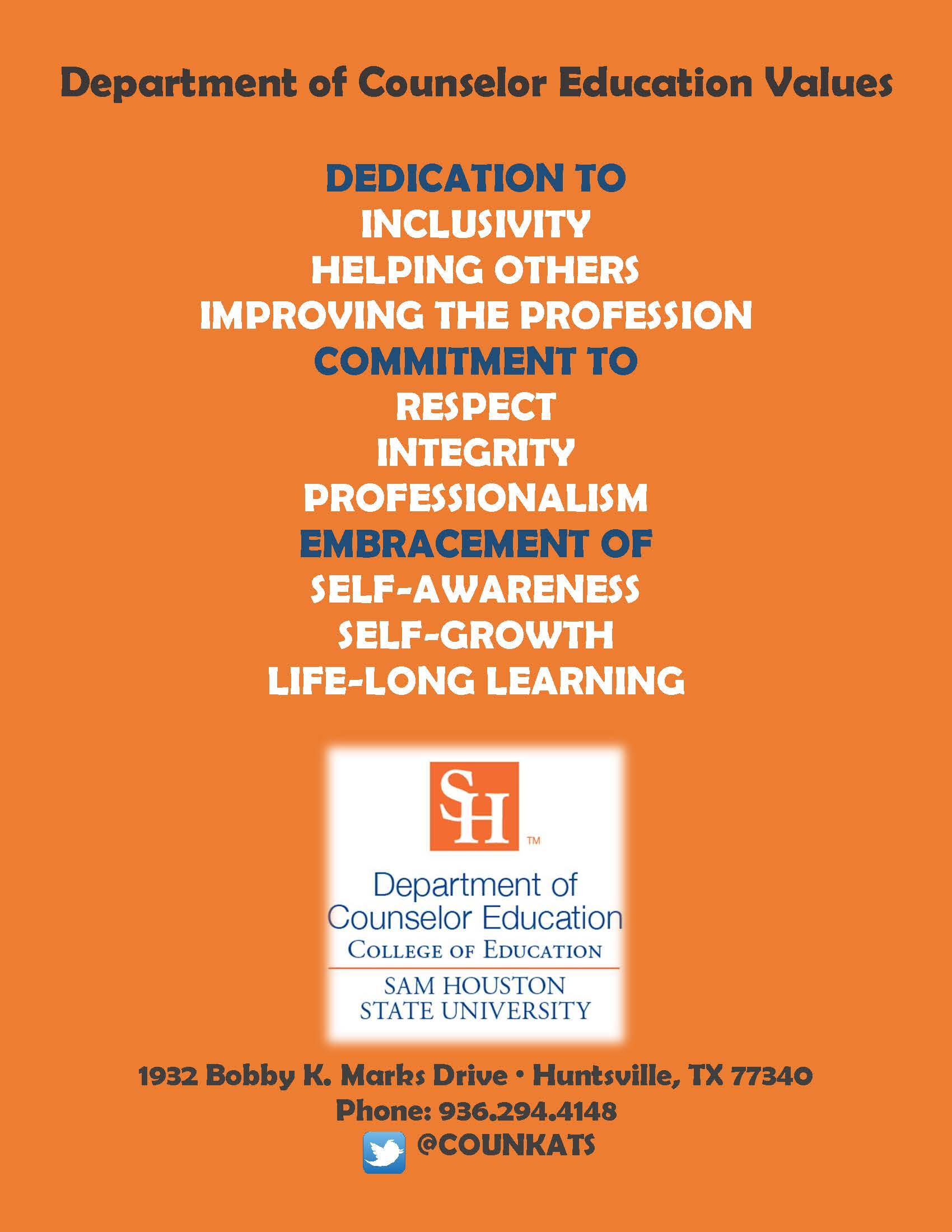 Department of Counselor Education Values: Dedication to inclusivity, helping others, improving the profession. Commitment to respect, integrity, professionalism. Embracement of self-awareness, self-growth, life-long learning.