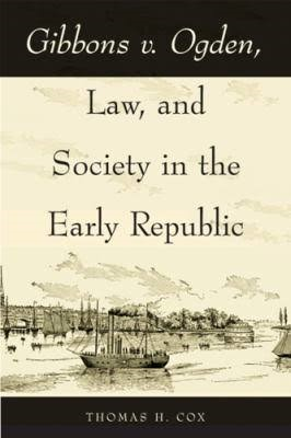 Gibbons v. Ogden, Law, and Society in the Early Republic - Thomas H. Cox - Google Books