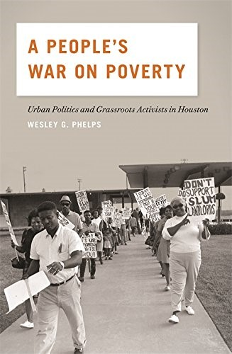 A People's War on Poverty: Urban Politics and Grassroots Activists in Houston: Wesley Phelps: 9780820346700: Amazon.com: Books