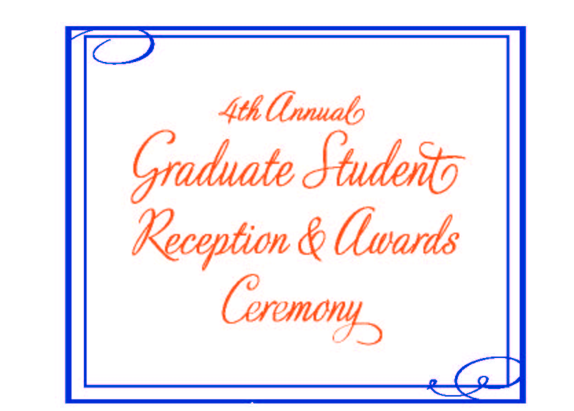 4th Annual Graduate Student Reception & Awards Ceremony