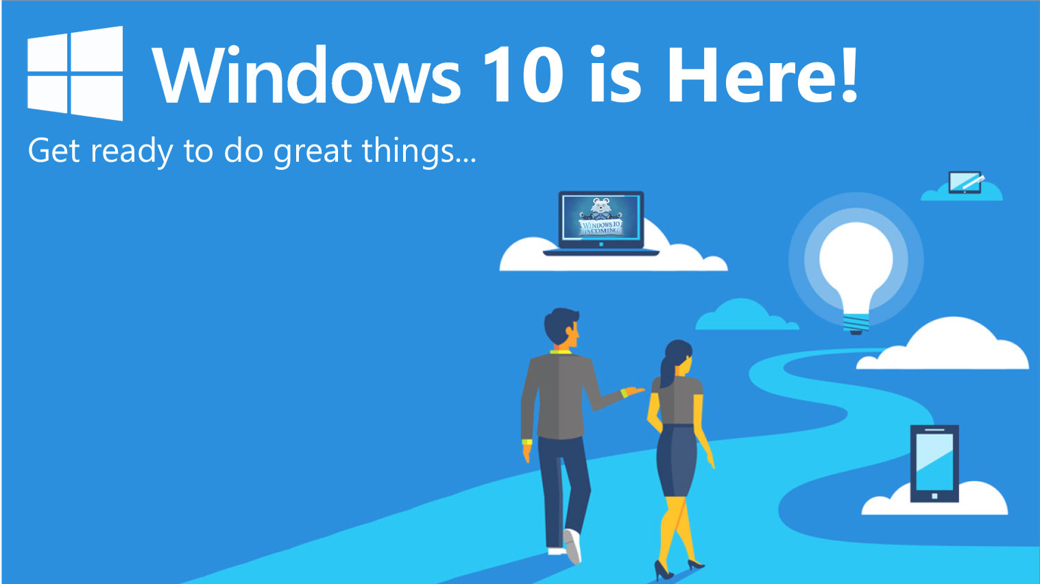 Windows 10 is Here! Get ready to do great things..