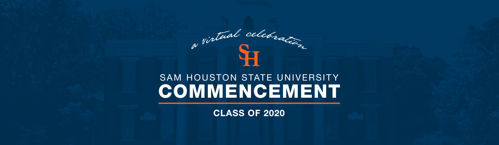 a virtual celebration Sam Houston State University Commencement Class of 2020