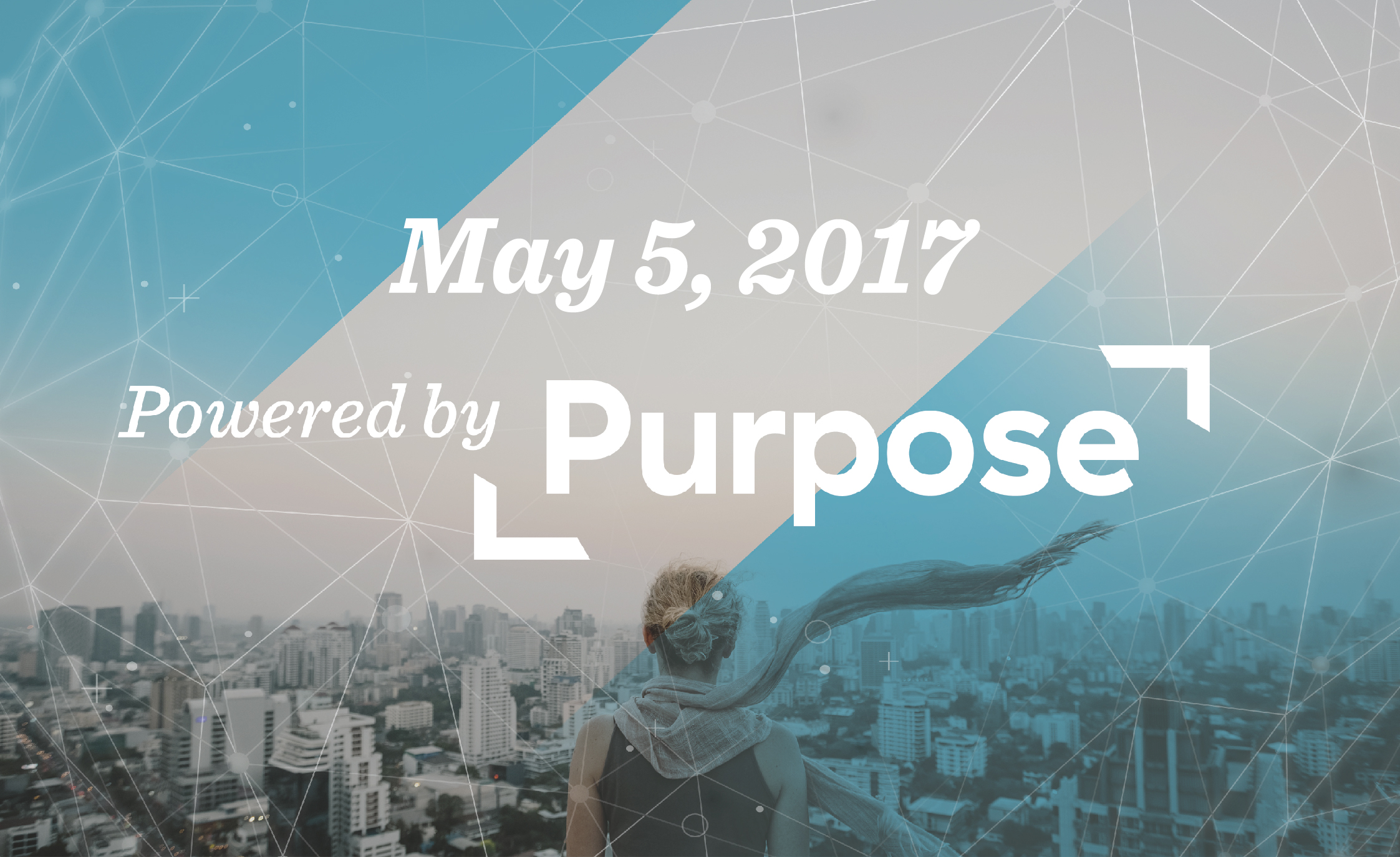 May 5, 2017 Powered by Purpose