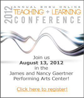 Click here to visit the registration page for the 2012 Annual SHSU Online Teaching and Learning Conference!